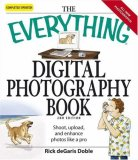 The Everything Digital Photography Book by Rick Doble